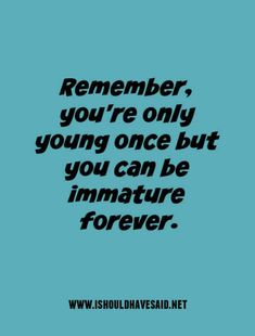 Check out how to respond when you are called immature Blame Quotes, Sarcastic Quotes, Funny Quotes, Funny Memes, Jokes, Immaturity Quotes, Clever Comebacks, Song Words, Hilario