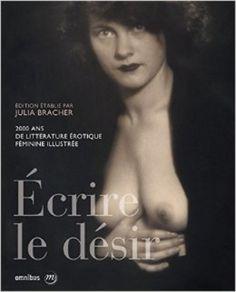 «Ecrire le désir. 2000 ans de littérature érotique féminine illustrée»