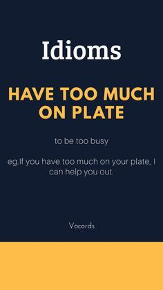 """Have too much on a plate"" = to be too busy Slang English, Learn English Grammar, English Writing Skills, Learn English Words, English Idioms, English Phrases, Learning English, English Language, Advanced English Vocabulary"
