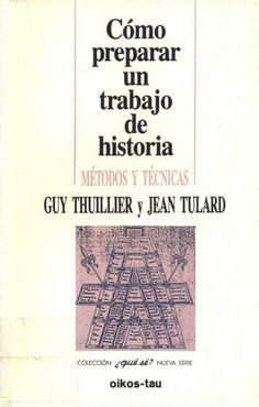 Cómo preparar un trabajo de historia : métodos y técnicas / Guy Thuillier, Jean Tulard