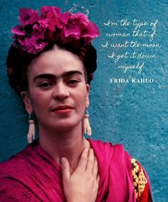 """I'm the type of woman that if I want the moon, I get it down myself"" - Frida Kahlo Frieda Kahlo Quotes, Frida Quotes, Forearm Tattoo Quotes, Frida And Diego, Finding Love Quotes, Happy International Women's Day, Hispanic Heritage, Calligraphy Quotes, Types Of Women"