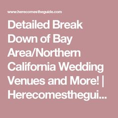 Detailed Break Down of Bay Area/Northern California Wedding Venues and More! | Herecomestheguide.com