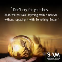 Don't cry for your loss. allah will not take anything from a believer without replacing it with Something Better. #islam #muslim #samtravel #hajj #umrah