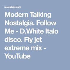 Modern Talking Nostalgia. Follow Me - D.White Italo disco. Fly jet extreme mix - YouTube