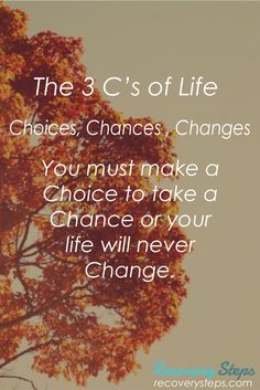 Motivational Quotes:You must make a Choice to take a Chance or your life will never Change.  Follow: https://www.pinterest.com/RecoverySteps/