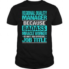 REGIONAL QUALITY MANAGER-BADASS T-Shirts, Hoodies (22.99$ ==► Order Here!)