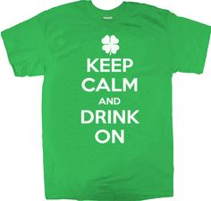 Keep Calm and Drink On St. Patrick's Day Shirt. $14.95, via Etsy.