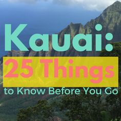 FacebookTwitterPinterestStumbleUpon Kauai is the perfect island if you're looking for a laid back vacation with plenty of gorgeous backdrops. If you're planning a trip to Kauai, here are 25 things you should know before you go: 1.Kauai is the oldest of the Hawaiian Islands. It was created by a volcano almost 6 million years ago. …
