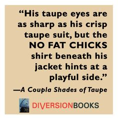 A quote from A Coupla Shades of Taupe, a blasphemous Fifty Shades of Grey parody.