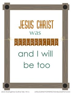 LDS Sharing Time Outline Ideas for February 2015 Week 4: Jesus Christ was resurrected, and I will be too.