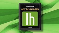 This Is the Best of Lifehacker 2015