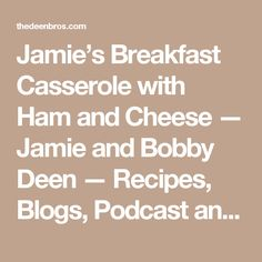 Jamie's Breakfast Casserole with Ham and Cheese — Jamie and Bobby Deen — Recipes, Blogs, Podcast and Videos