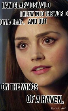 I am Clara Oswald. I blew into the world on a leaf. And out on the wings of a Raven. Doctor Who Doctor Who Clara, 11th Doctor, Doctor Who Companions, Clara Oswald, Rory Williams, Funny Tattoos, Jenna Coleman, Time Lords, Dr Who
