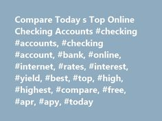 Compare Today s Top Online Checking Accounts #checking #accounts, #checking #account, #bank, #online, #internet, #rates, #interest, #yield, #best, #top, #high, #highest, #compare, #free, #apr, #apy, #today http://phoenix.remmont.com/compare-today-s-top-online-checking-accounts-checking-accounts-checking-account-bank-online-internet-rates-interest-yield-best-top-high-highest-compare-free-apr-apy/  # Checking Accounts Find the best checking accounts, including free online checking and high…