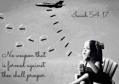 Isaiah 54:17 No weapon that is formed against thee shall prosper; and every tongue that shall rise against thee in judgment thou shalt condemn. This is the heritage of the servants of the Lord, and their righteousness is of me, saith the Lord.