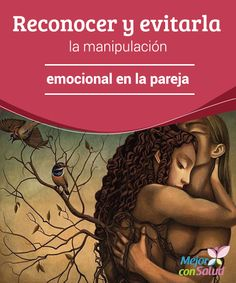 Reconocer y evitar la manipulación emocional en la pareja  Las emociones, son esas dimensiones que nos hacen humanos; maravillosas sensaciones que pueden ir de la más rebosante felicidad a la más desoladora tristeza.