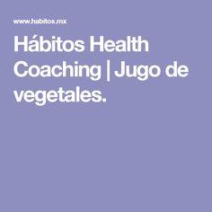 Hábitos Health Coaching     Jugo de vegetales.