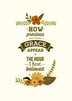 Grace ... and we need it/Him just as much every hour & minute thereafter...