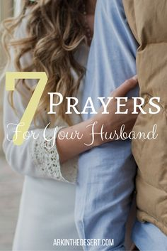 7 Prayers For Your Husband, to help encourage, to help love and to help build trust. For Every Christian Woman.