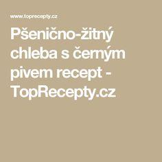 Pšenično-žitný chleba s černým pivem recept - TopRecepty.cz