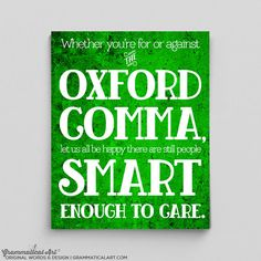 Oxford Comma, Smart Enough to Care  This is for a photographic print showing that no matter which side of the argument you agree with, you are