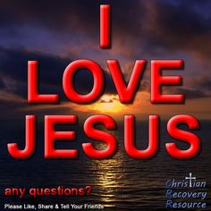 I Love Jesus and He Loves Me!!  Any Questions?