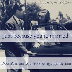 Marriage doesn't mean we stop being gentlemen... It means we need to step up and do it more!