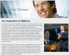 Joel Osteen Is the Pastor of Lakewood Church, which according to Church Growth Today is America's largest and fastest growing church. It is the largest regularly-used worship center in the United States. Each week Joel delivers God's message of hope and encouragement to more than 38,000 attendees. Sign up to receive Joel Osteen's FREE daily devotional email: