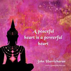 """A peaceful heart is a powerful heart."" —John Harricharan 