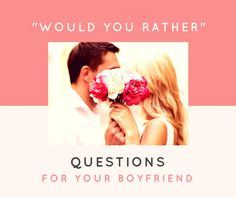 "If you are seeing a new boy, then chances are you don't know much about them, and you should play ""Would You Rather!"" Here are 40 cute ""Would You Rather"" questions for your boyfriend!"
