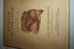 A FALCON IN THE FIELD. A Treatise on the Training and Flying of Falcons