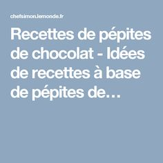 Recettes de pépites de chocolat - Idées de recettes à base de pépites de…