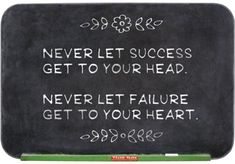 success and failure.  your head and your heart.