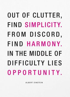 Simplicity; Harmony; Opportunity Albert Einstein quote