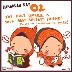 Day recite the Holy Quran daily. The Quran is roughly 600 pages. Break that down by 30 days and you can read the entire Quran, at the pace of 20 pages a day, in the month of Ramadan.