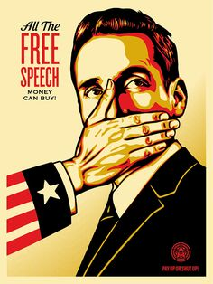 Shepard Fairey - Urban Art - Poster - All the free speech money can buy, 2015 Political Corruption, Political Art, Political Events, Corruption Poster, Oppression, Protest Kunst, Protest Art, Shepard Fairey Art, Shepard Fairy