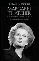 Cover of Margaret Thatcher biography by Charles Moore, Volume 1: Not For Turning.