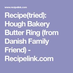 Recipe(tried): Hough Bakery Butter Ring (from Danish Family Friend) - Recipelink.com