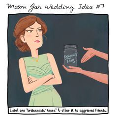 """7. Label a Mason jar """"bridesmaids' tears"""" and offer it to anyone who complains about the cost of being in your wedding. 