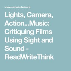 Lights, Camera, Action...Music: Critiquing Films Using Sight and Sound - ReadWriteThink