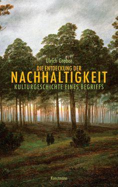 Ulrich Grober - Die Entdeckung der Nachhaltigkeit