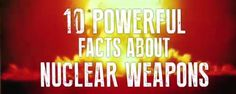 10 Powerful Facts about Nuclear Weapons