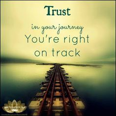 ... Trust in your journey you are right on track - inspirational positive quotes