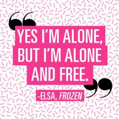 Being single gets a bad rep, but it's actually pretty empowering and awesome. Here are some quotes that prove there is nothing wrong with being a single girl!