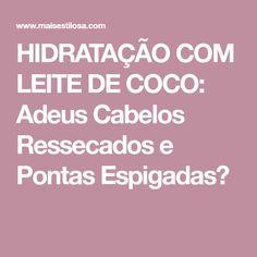 HIDRATAÇÃO COM LEITE DE COCO: Adeus Cabelos Ressecados e Pontas Espigadas😍