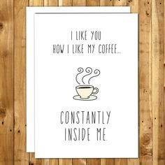 Funny Love Card. Naughty Card. Kinky Card. Funny Sex Card. Card For Husband. Funny Card Boyfriend. Funny Love You Card. I like you how I like my coffee... constantly inside me.