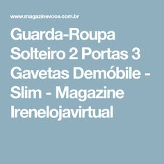Guarda-Roupa Solteiro 2 Portas 3 Gavetas Demóbile - Slim - Magazine Irenelojavirtual