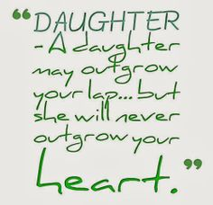 DAUGHTER - A daughter may outgrow your lap... but she will never outgrow your heart. daughter, family, mother, love, quotes