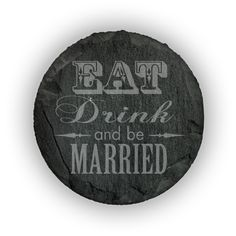 Round Slate Coasters (set of 4)  - Eat Drink & be Married