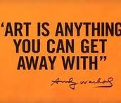 Art is anything you can get away with